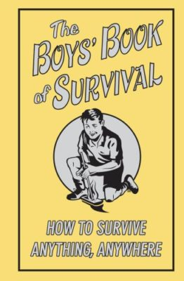 This is an image of a The Boys' Book Of Surviva practical pointers book for boys.